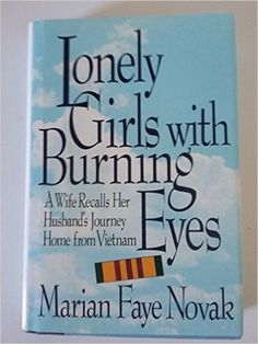 Lonely Girls With Burning Eyes: A Wife Recalls Her Husband's Journey Home from Vietnam: Marian F. Novak: 9780316613231: Amazon.com: Books
