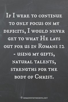 Nice If we focus only on our deficits, we will never get to what He charges us with in Romans 12 – ... Best Quotes Love