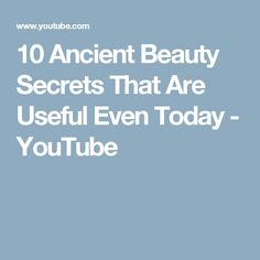10 Ancient Beauty Secrets That Are Useful Even Today - YouTube