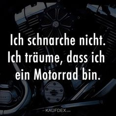 I dream that I am a motorcycle. Now discover more funny sayings with pictures. You can easily share the funny sayings with your friends. for men fahren lustig mädchen sprüche umbauten New Journey, Cheer Up, Snoring, True Stories, The Funny, Motorbikes, Sarcasm, Make Me Smile, My Dream