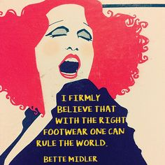 "Talk about the truth! ""Give a Girl the Right Shoes and She Can Conquer the World"" - Bette Midler"