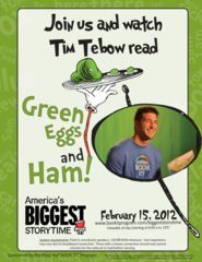 Feb. 15, 2012 --  Special webcast of Dr. Suess' Green Eggs and Ham, read by Tim Tebow (9:00am Eastern time)