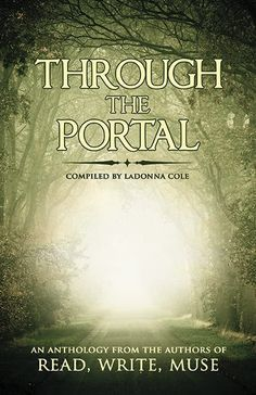 Through the Portal: A Read Write Muse Anthology  All of us will face that final portal. Here's a dedication to those who've gone before us.  1$ of each sale for the next year goes to benefit cancer research.
