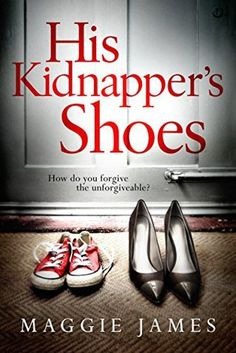 [ His Kidnapper's Shoes, by Maggie James ]