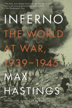 Inferno by Max Hastings, Click to Start Reading eBook, From one of our finest military historians, a monumental work that shows us at once the truly global