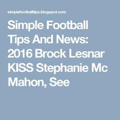Simple Football Tips And News: 2016 Brock Lesnar KISS Stephanie Mc Mahon, See