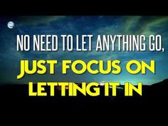 Abraham Hicks 2018 - No Need To Let Anything Go Just Focus On Letting It In