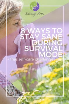 Feeling like you can't take it anymore and in survival mode? Click here for 8 ways to stay sane, plus a free self-care challenge.