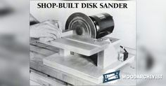 DIY Disk Sander - Sanding Tips, Jigs and Techniques | WoodArchivist.com