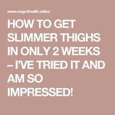 HOW TO GET SLIMMER THIGHS IN ONLY 2 WEEKS – I'VE TRIED IT AND AM SO IMPRESSED!