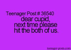 Teenager Post #36540 ~ Dear Cupid, next time please hit the both of us. ☮