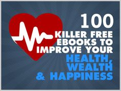 Download Free Ebooks, Legally » 100 Killer Free eBooks to Improve Your Health, Wealth and Happiness