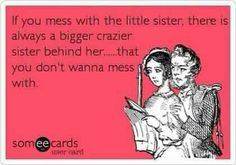 Sisters- Meadow this is so true! Your an awesome little sister. And I am crazier!!!!!!!!