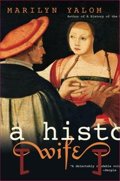 A History Of The Wife by Marilyn Yalom, http://www.amazon.com/dp/B0029PBVD4/ref=cm_sw_r_pi_dp_cB9Zub17FPX37