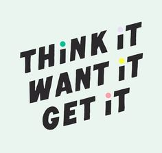 Cute life quote - think it, want it, get it {Courtesy of Bando.}