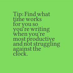 Tip: Find what time works for you so you're writing when you're most productive and not struggling against the clock.