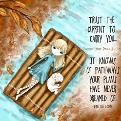 Trust the current to carry you. xo   Written & Illustrated by Princess Sassy Pants & Co.