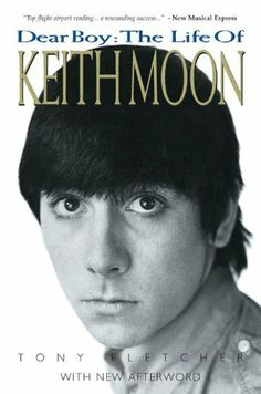 Dear Boy: The Life Of Keith Moon (Updated Edition) by Tony Fletcher. $12.78. http://yourdailydream.org/showme/dpozp/Bo0z0p3xAiYcZtBsVqGu.html. Author: Tony Fletcher. Publisher: Omnibus Press; 3rd edition (March 4, 2010). 632 pages