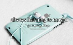 Always listening to music is just a girly thing.
