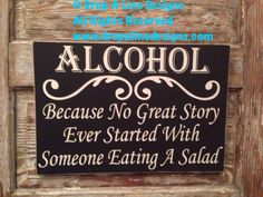 Alcohol. Because No Great Story Ever Started by DropALineDesigns