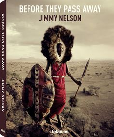 Before They Pass Away de Jimmy Nelson