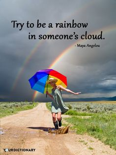Try to be a rainbow in someone's cloud. #positive #quote