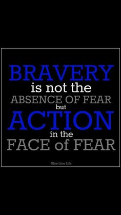 Bravery is not the absence of fear but action in the face of fear. - Blue Line Life Cop Wife, Police Wife Life, Police Quotes, Police Officer Quotes, Police Lives Matter, Leo Love, Law Enforcement Officer, H & M Home, Thin Blue Lines
