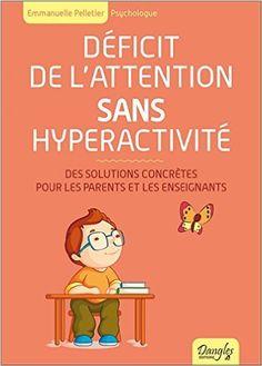 Amazon.fr - Déficit de l'attention sans hyperactivité - Des solutions concrètes pour les parents et les enseignants - Emmanuelle Pelletier - Livres