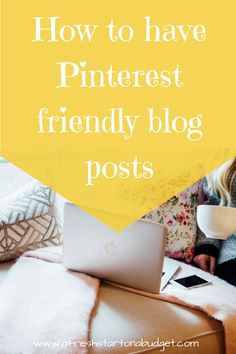 How to have Pinterest friendly blog posts I've noticed that having Pinterest friendly blog posts will help you get more traffic on Pinterest and your blog.