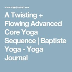 A Twisting + Flowing Advanced Core Yoga Sequence | Baptiste Yoga - Yoga Journal