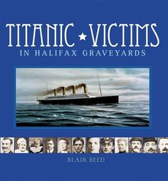 Titanic Victims in Halifax Graveyards~Blair Beed~Revised edition released Feb. 2012 includes 2 new chapters!~I had the privilege to attend an event hosting Blair Beed. GREAT speaker and a nice man as well! Titanic Deaths, Rms Titanic, Titanic Underwater, Titanic History, Great Speakers, Graveyards, Teaching History, Previous Life, Great Stories