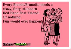 that would be me and my bff - both redheads Redhead Facts, Redhead Quotes, Red Hair Don't Care, All That Matters, Brunette To Blonde, E Cards, Laugh Out Loud, The Life, Redheads