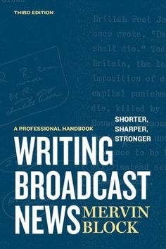 Title: Writing Broadcast News Shorter, Sharper, Stronger: A Professional Handbook    Author: Mervin Block
