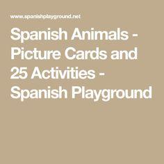 Spanish Animals - Picture Cards and 25 Activities - Spanish Playground