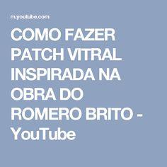 COMO FAZER PATCH VITRAL INSPIRADA NA OBRA DO ROMERO BRITO - YouTube