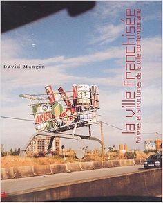 Amazon.fr - La ville franchisée : Formes et structures de la ville contemporaine - David Mangin - Livres