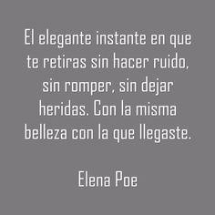 〽️ El elegante instante en que te retiras sin hacer ruido, sin romper, sin dejar heridas. Con la misma belleza con la que llegaste Elena Poe