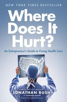 Where Does It Hurt? by Jonathan Bush,Stephen Baker, Click to Start Reading eBook, A bold new remedy for the sprawling and wasteful health care industryWhere else but the doctor's offi