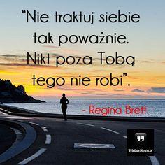 Nie traktuj siebie zbyt poważnie... #Brett-Regina,  #Motywujące-i-inspirujące
