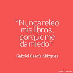 """""""Nunca releo mis libros, porque me da miedo"""". Gabriel García Márquez."""