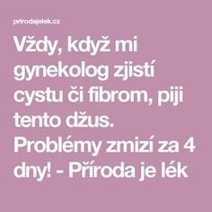 Vždy, když mi gynekolog zjistí cystu či fibrom, piji tento džus. Problémy zmizí za 4 dny! - Příroda je lék Home Doctor, Natural Medicine, Reiki, Diabetes, Detox, Food And Drink, Health Fitness, Math Equations, Beauty