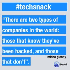 """""""There are two types of companies in the world: those that know they've been hacked, and those that don't"""". #techsnack"""