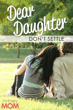 To My Daughter Looking for Love: Don't Settle for Anything Less Than This - For Every Mom