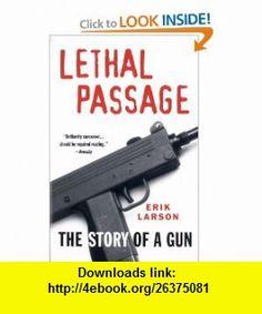 Lethal Passage The Story of a Gun (9780679759270) Erik Larson , ISBN-10: 0679759271  , ISBN-13: 978-0679759270 ,  , tutorials , pdf , ebook , torrent , downloads , rapidshare , filesonic , hotfile , megaupload , fileserve