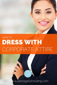 Detailed guide to dressing with corporate attire! Love all the details and tips! Go to http://auraimageconsulting.com/2014/11/corporate-dress-code-how-to-dress-corporate-attire/