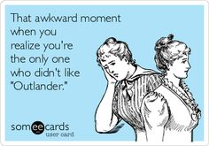 """That awkward moment when you realize you're the only one who didn't like """"Outlander."""""""