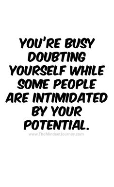 You're busy doubting yourself while some people are intimidated by your potential. - The Mindset Jou If we do not doubt ourselves, the doubts of others have no power over us. Why do we allow the thoughts of others to dictate how we feel, our future? Remember Quotes, Love Me Quotes, Happy Quotes, Great Quotes, Quotes To Live By, Your Worth Quotes, Uplifting Quotes, Positive Quotes, Motivational Quotes
