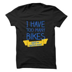 I Have Too Many Bikes T Shirts, Hoodies, Sweatshirts. CHECK PRICE ==► https://www.sunfrog.com/Funny/I-Have-Too-Many-Bikes-T-shirt-Funny-Bicycle-Cycling-Bike-Tee.html?41382