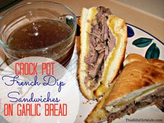 Crock Pot French Dip Sandwiches on Garlic Bread - This Silly Girl's Life