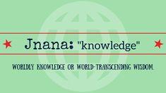 Jnana (sanskrit) = worldly knowledge or world-trancending wisdom